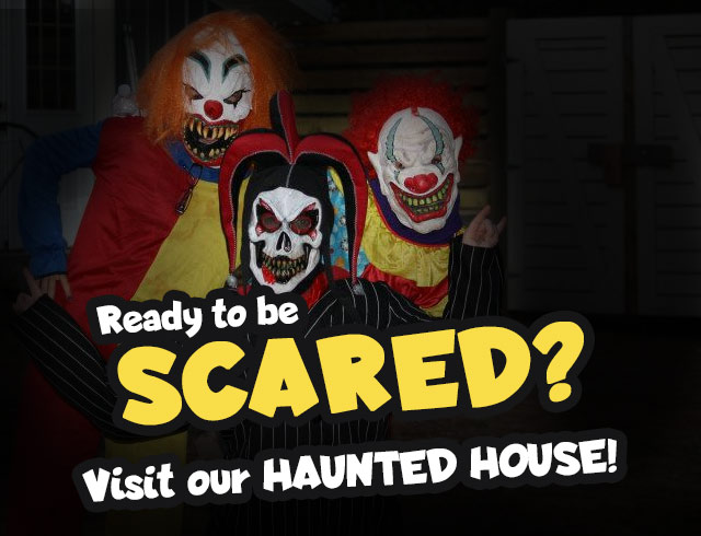 Ready to be scared? Visit our haunted house!